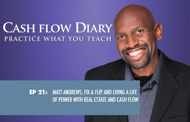 CFD 021 – Matt Andrews, Fix & Flip and Living a Life of Power with Real Estate and Cash Flow