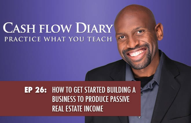 CFD 026 – How to Get Started Building a Business to Produce Passive Real Estate Income