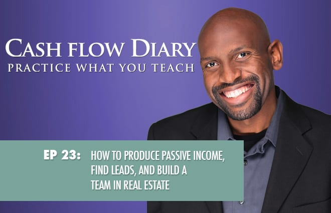 CFD 023 – How to Produce Passive Income, Find Leads, and Build a Team in Real Estate