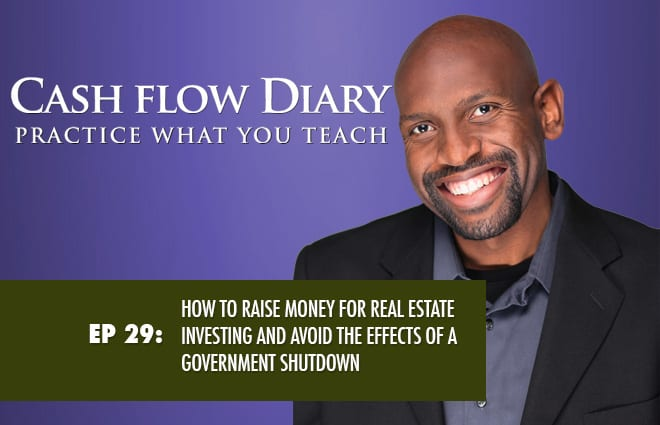 CFD 029 – How to raise money for real estate investing and avoid the effects of a government shutdown
