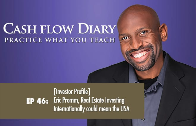CFD 046 – [Investor Profile] Eric Promm, Real Estate Investing Internationally could mean the USA