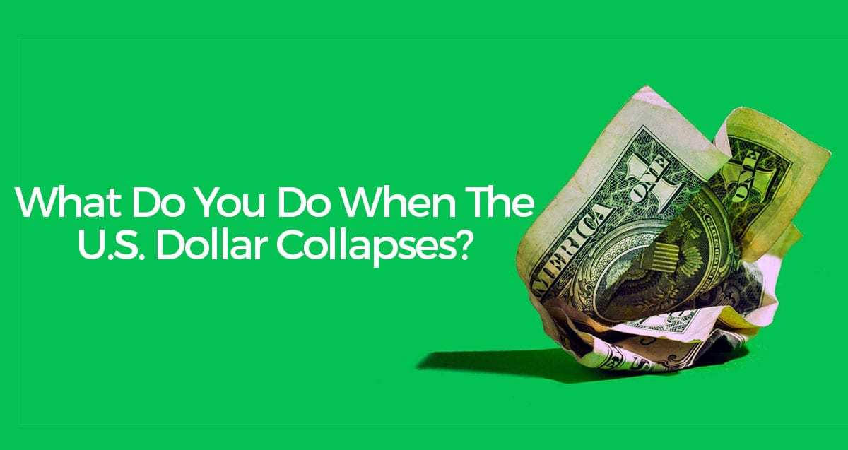 Wondering What To Do When the U.S. Dollar Collapse? Read This!