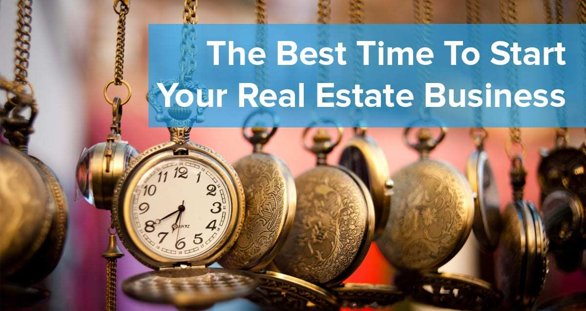When Is the BEST Time to Start Your Real Estate Business?