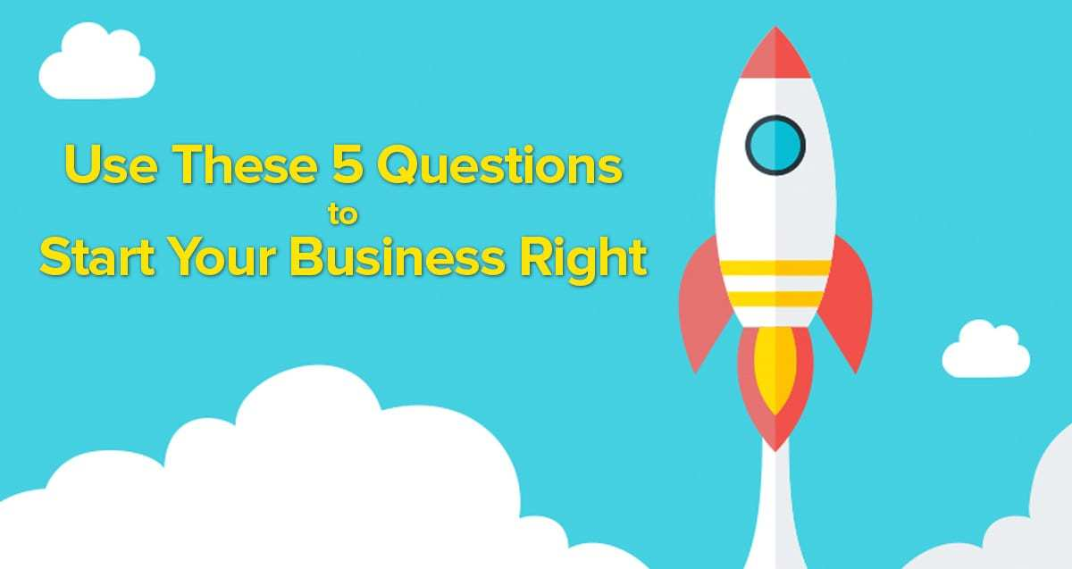 Use These 5 Questions to Start Your Business Right
