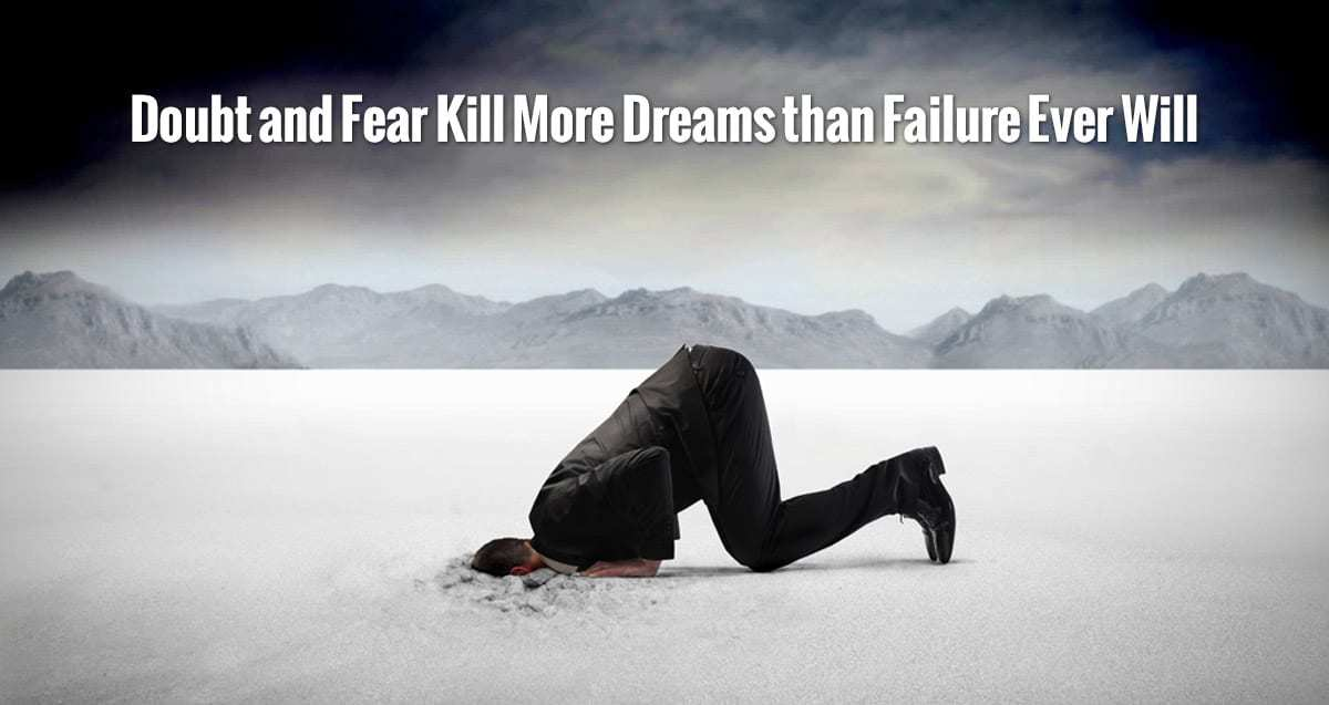 Doubt and Fear Kill More Dreams than Failure Ever Will!