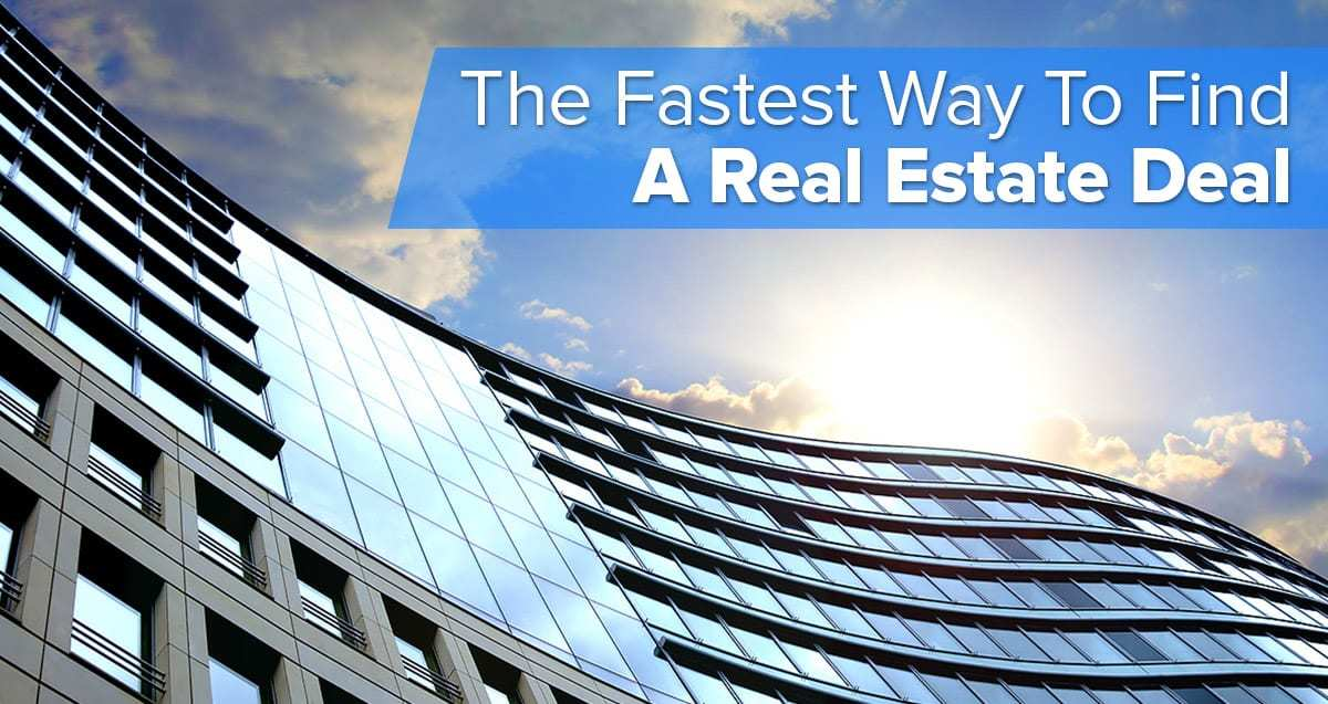 The Fastest Way for You to Find A Real Estate Deal