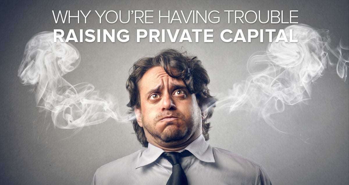 Why You're Having Trouble Raising Private Capital