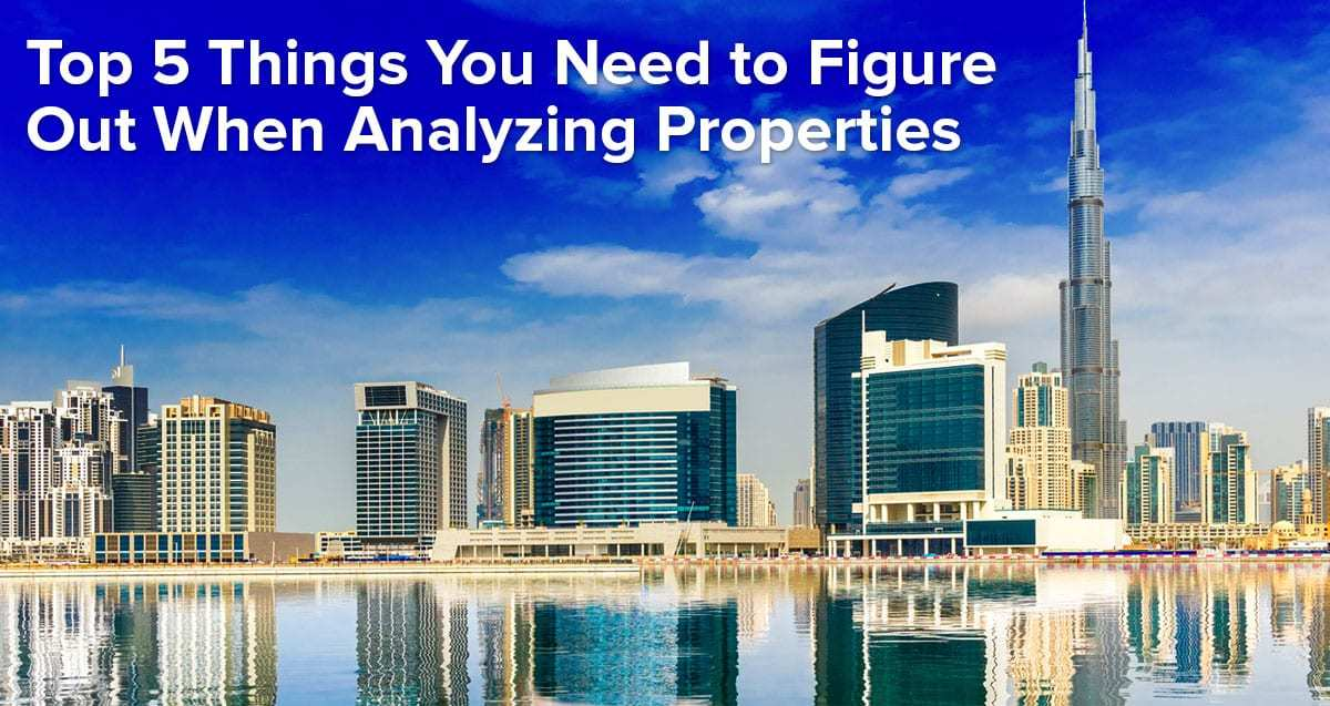 Top 5 Things You Need to Figure Out When Analyzing Properties