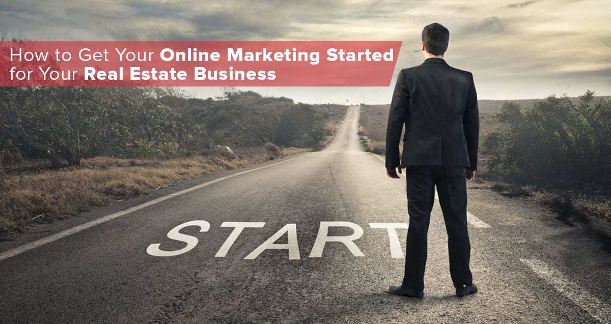 How to Get Your Online Marketing Started for Your Real Estate Business