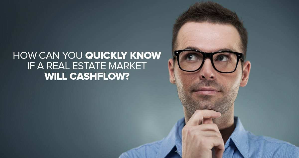 How Can You QUICKLY Know if a Real Estate Market Will Cashflow?