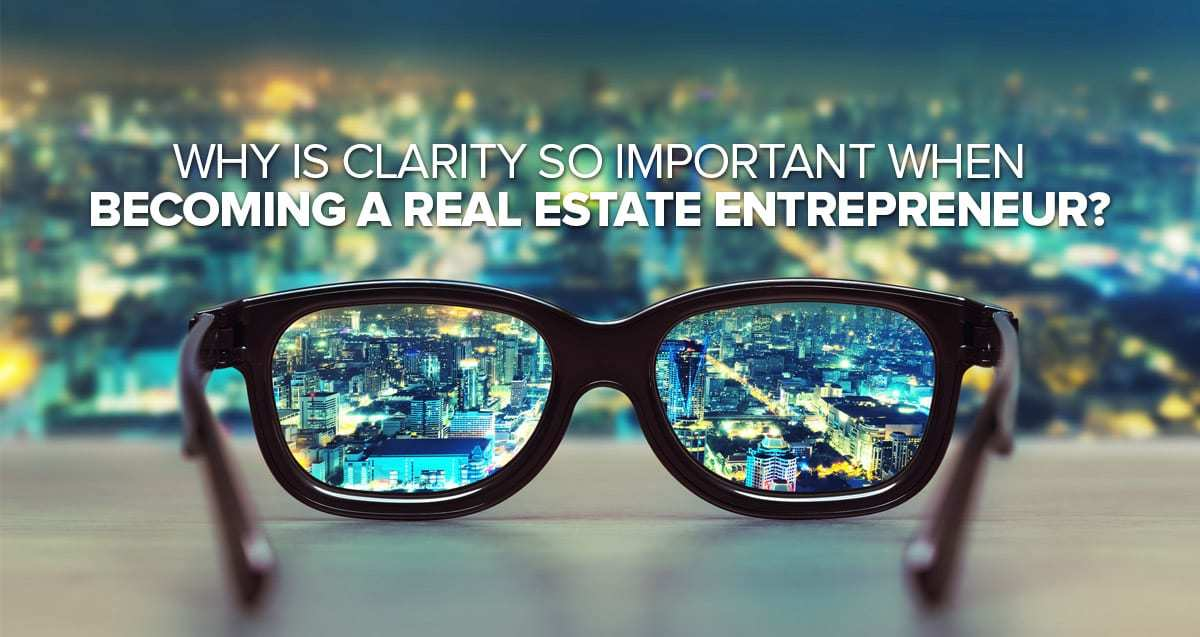 Why Is Clarity So Important When Becoming a Real Estate Entrepreneur?