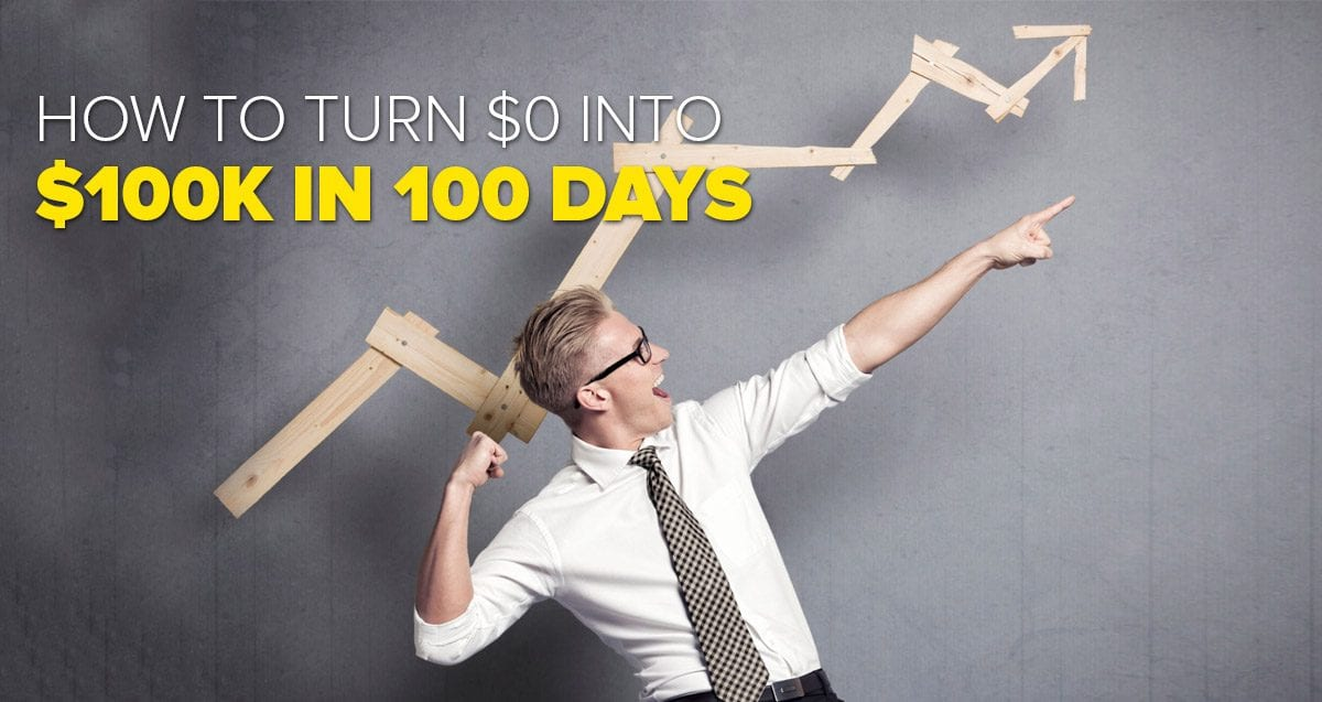 How to Turn $0 into $100K in 100 Days
