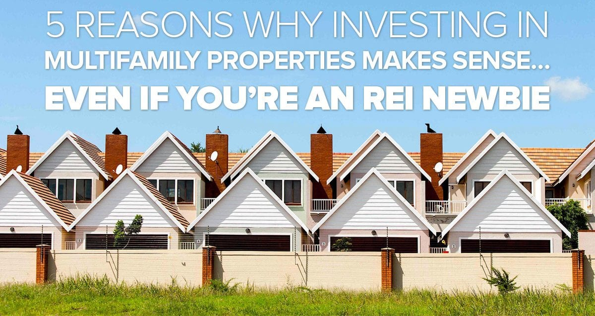 5 Reasons Why Investing in Multifamily Properties Makes Sense… Even if You're an REI Newbie