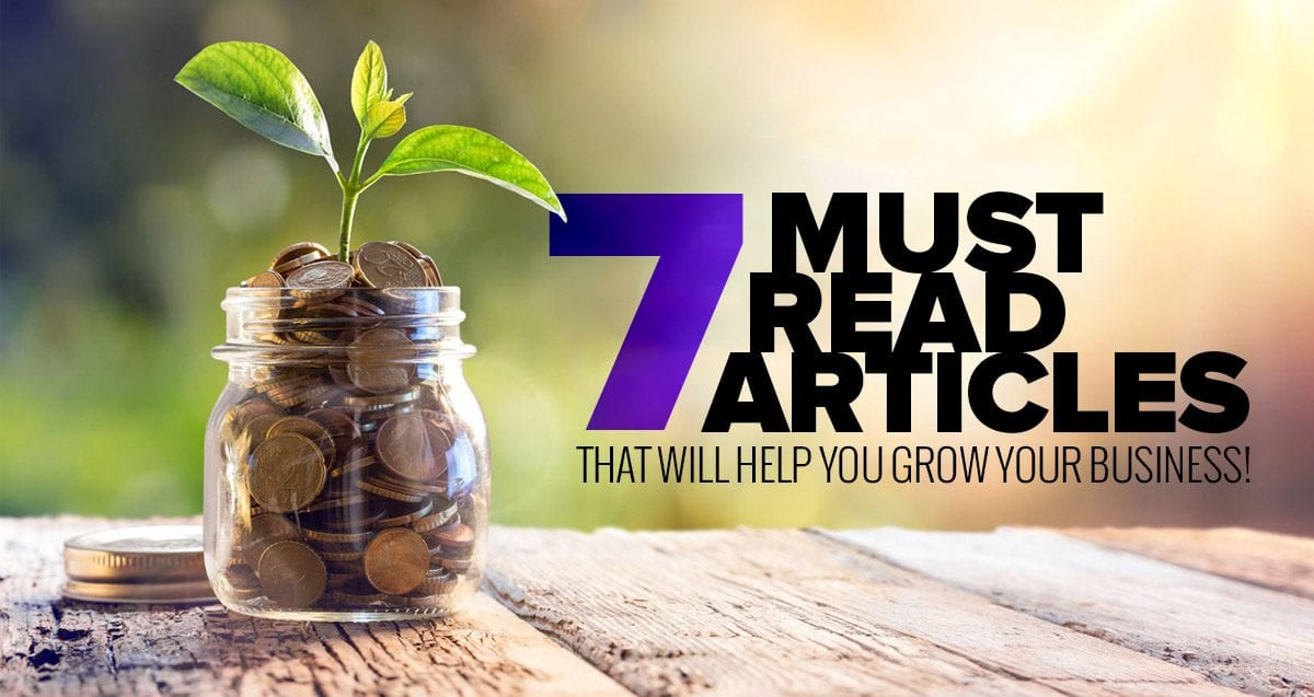 7 Must-Read Articles That Will Help You GROW Your Business!