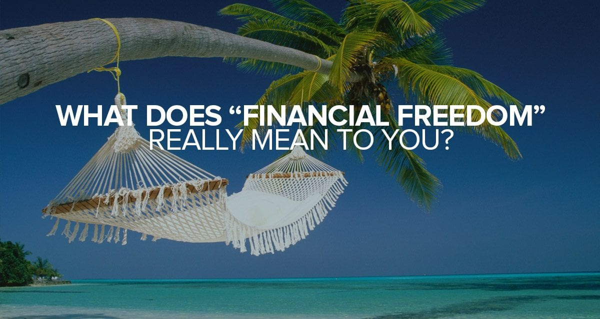 "What Does ""Financial Freedom"" Really Mean To You?"