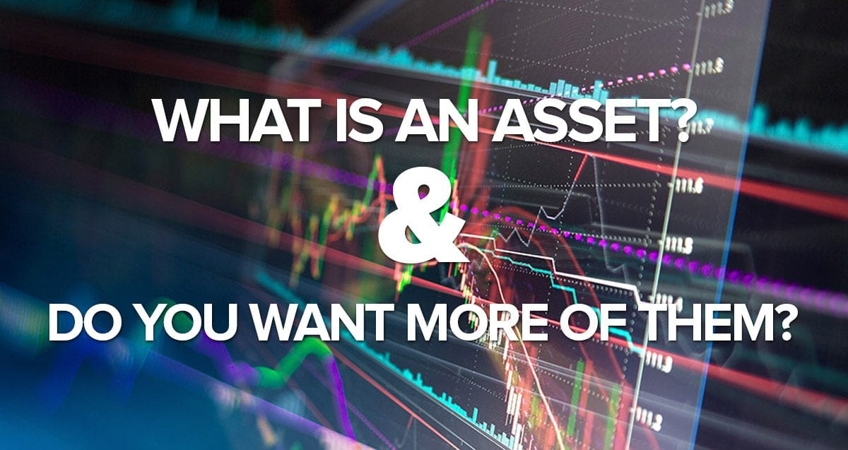 What Is An Asset and Do You Want More of Them?