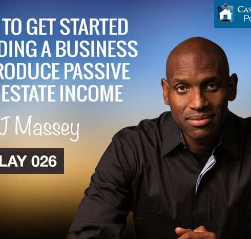 How to Get Started Building a Business to Produce Passive Real Estate Income