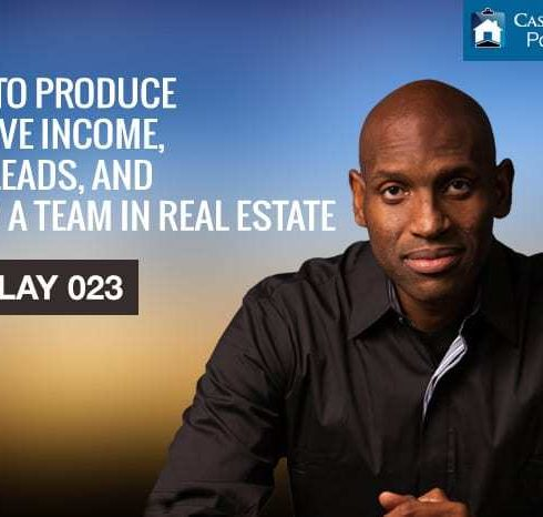 How to Produce Passive Income, Find Leads, and Build a Team in Real Estate