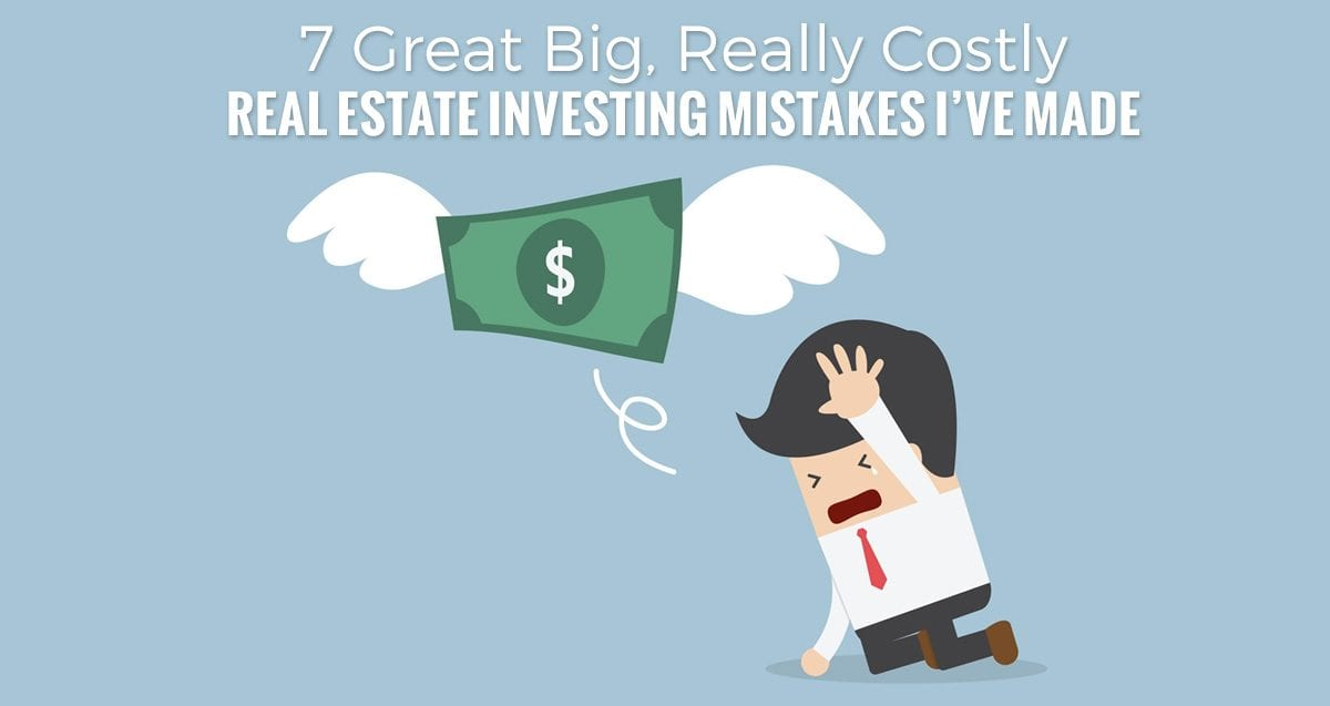 7 Great Big, Really Costly Real Estate Investing Mistakes I've Made