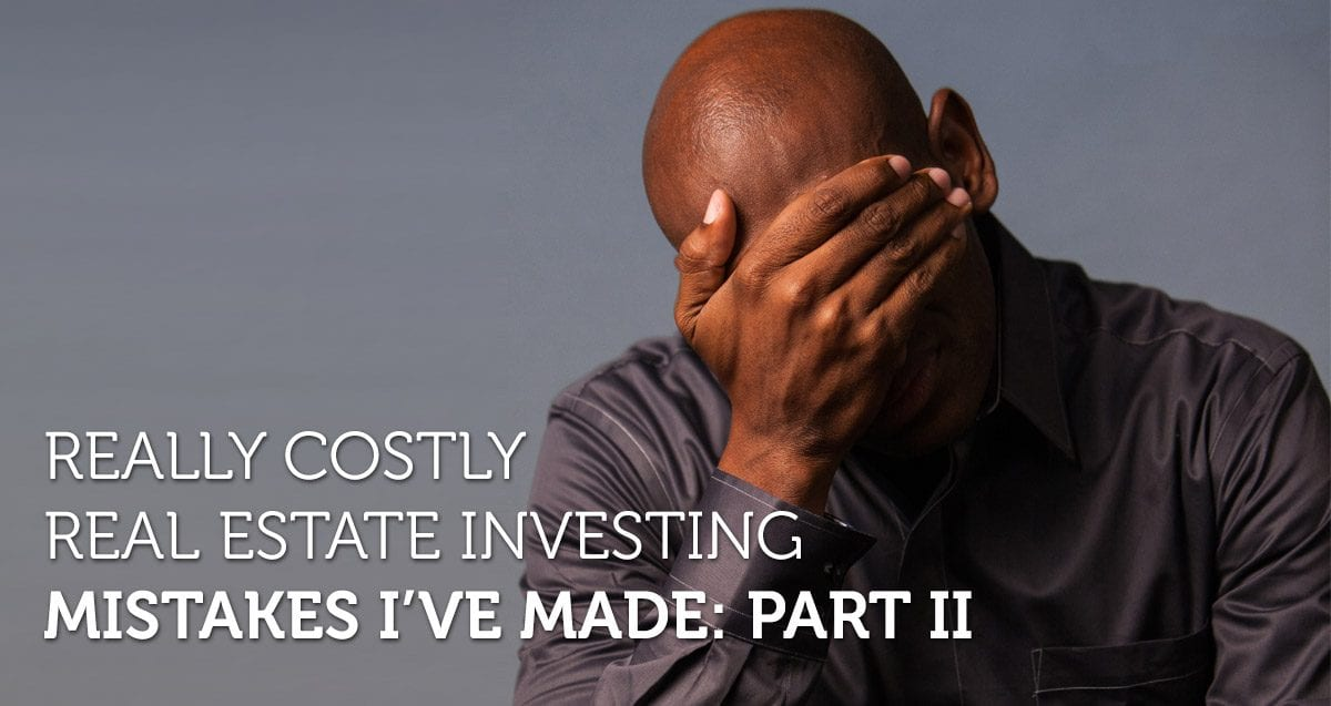 Really Costly Real Estate Investing Mistakes I've Made: Part II