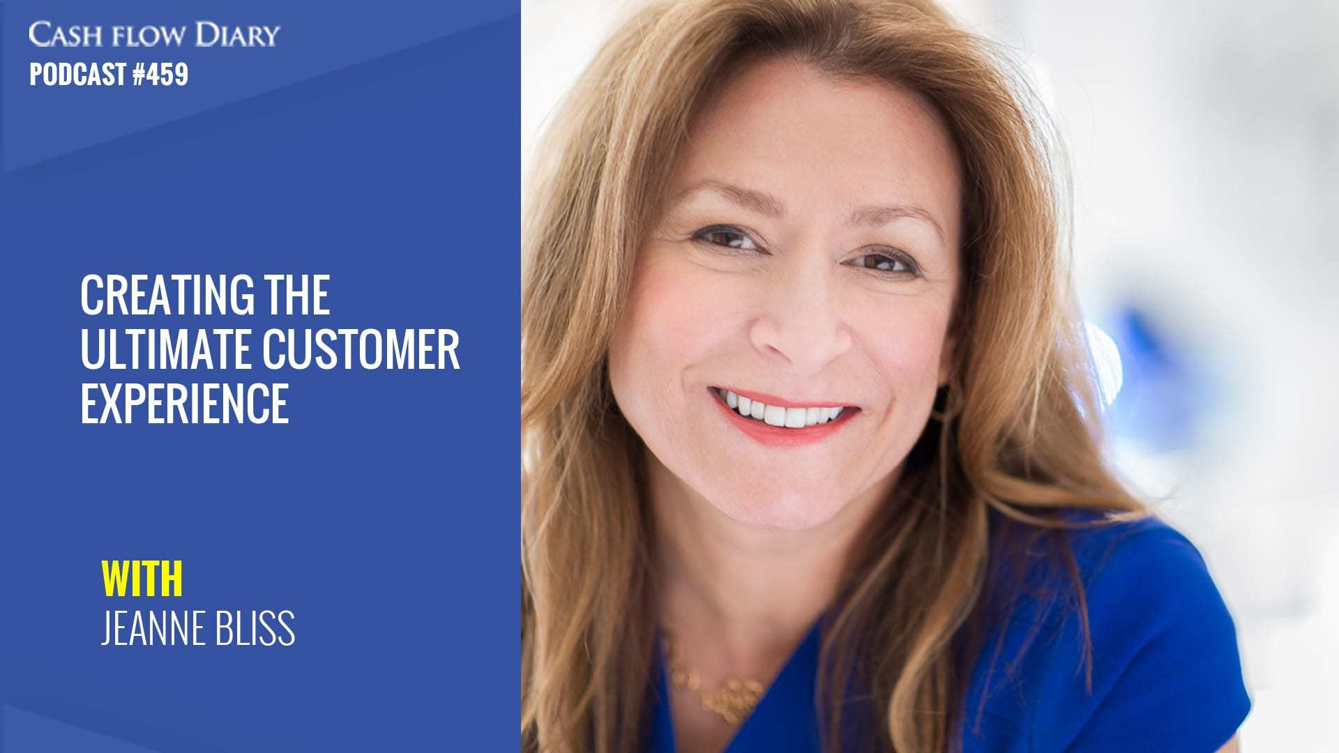 Creating the Ultimate Customer Experience with Jeanne Bliss