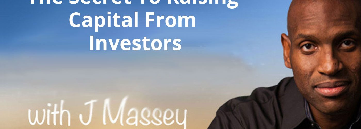 the secret to raising capital from investors